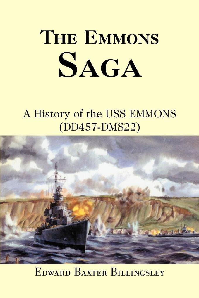 The Emmons Saga: A History of the USS Emmons (Dd457-Dms22) als Taschenbuch