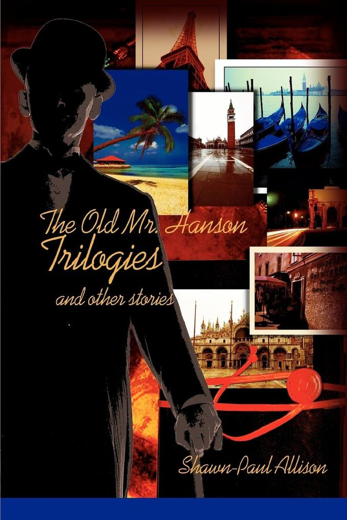 The Old Mr. Hanson Trilogies: And Other Stories als Buch