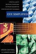 J2ee Simplified: A Practical Guide to J2ee Project Technologies for Project Managers and Other Non-Developer Team Members