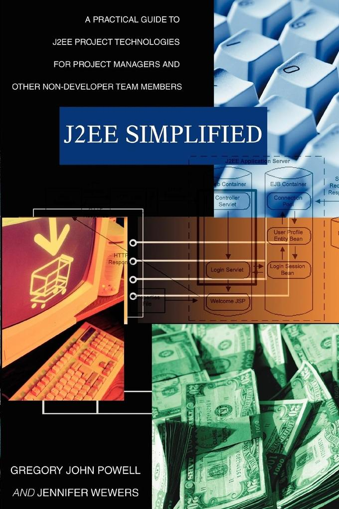 J2ee Simplified: A Practical Guide to J2ee Project Technologies for Project Managers and Other Non-Developer Team Members als Taschenbuch