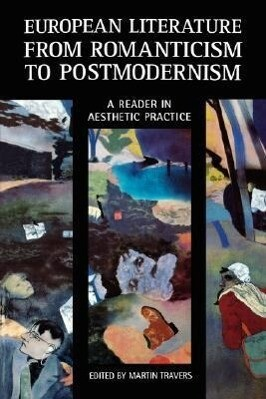 European Literature from Romanticism to Postmodernism: A Reader in Aesthetic Practice als Buch