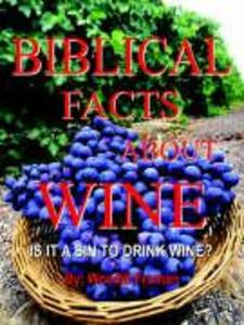 Biblical Facts about Wine: Is It a Sin to Drink Wine? als Buch