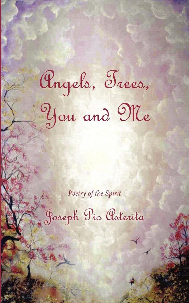 Angels, Trees, You and Me: Poetry of the Spirit als Taschenbuch