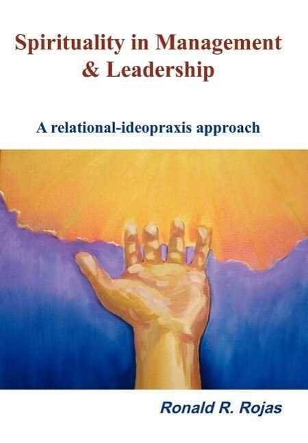 Spirituality in Management and Leadership: A Relational-Ideopraxis Approach als Buch