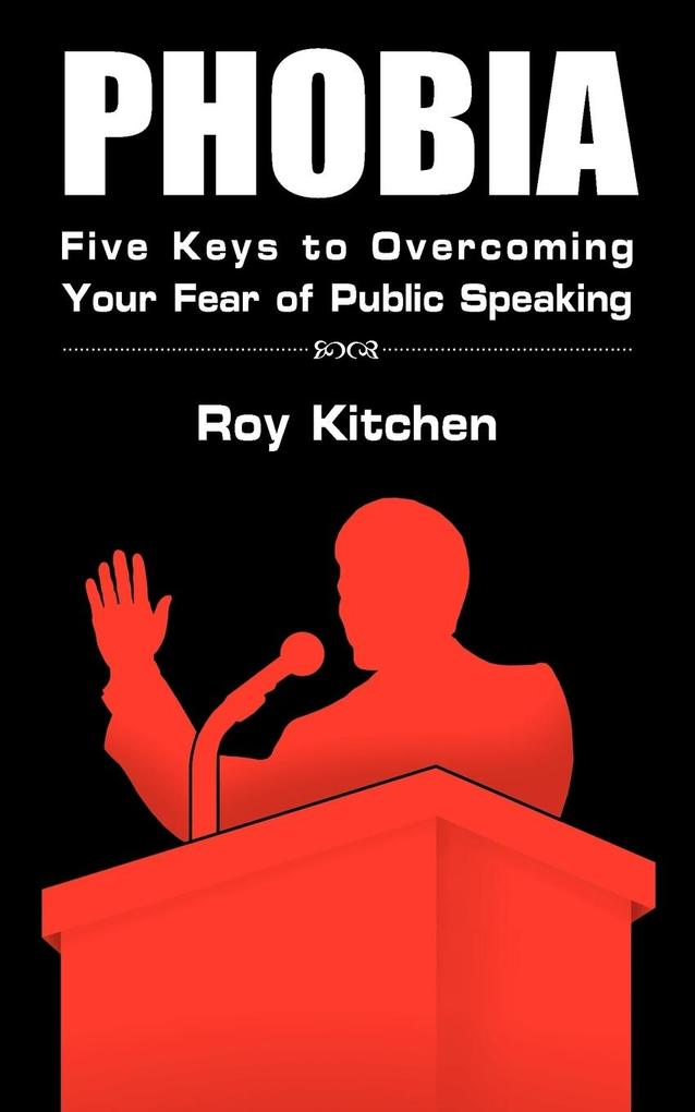 Phobia: Five Keys to Overcoming Your Fear of Public Speaking als Taschenbuch