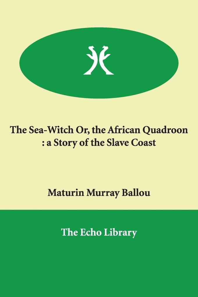 The Sea-Witch Or, the African Quadroon: A Story of the Slave Coast als Taschenbuch
