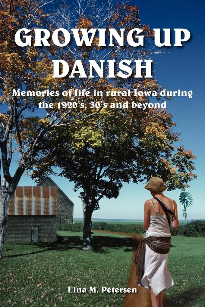 Growing Up Danish: Memories of Life in Rural Iowa During the 1920's, 30's and Beyond als Taschenbuch