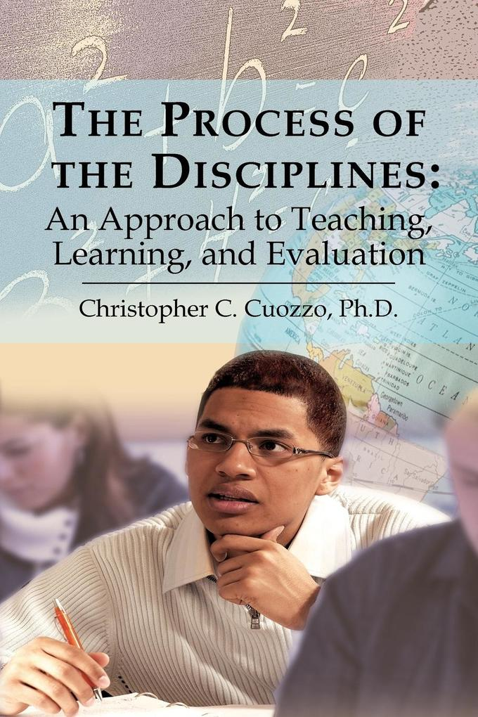 The Process of the Disciplines: An Approach to Teaching, Learning, and Evaluation als Taschenbuch