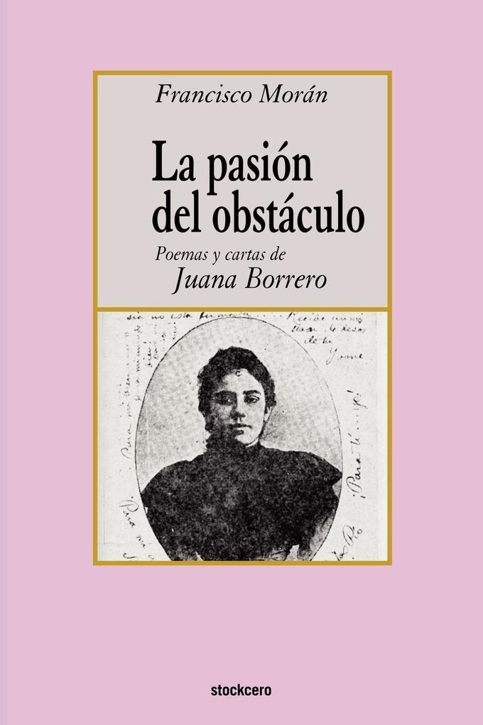 La pasion del obstaculo - poemas y cartas de Juana Borrero als Taschenbuch