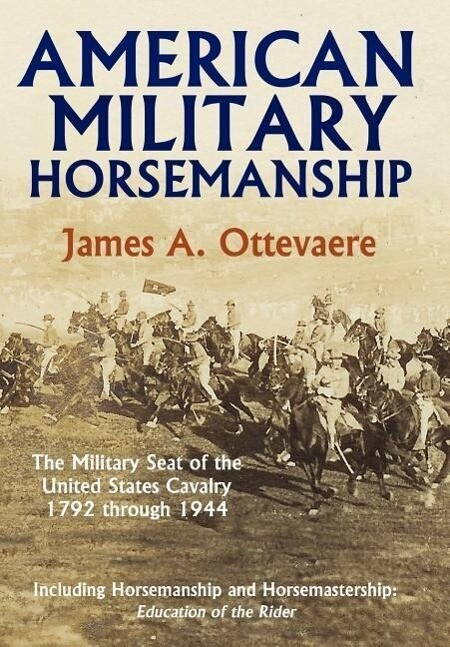American Military Horsemanship: The Military Riding Seat of the United States Cavalry, 1792 Through 1944 als Buch