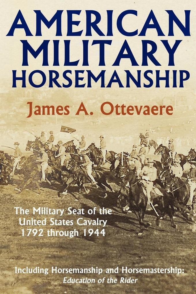 American Military Horsemanship: The Military Riding Seat of the United States Cavalry, 1792 Through 1944 als Taschenbuch