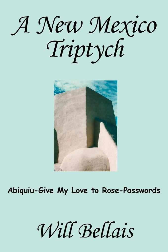 A New Mexico Triptych: Abiquiu-Give My Love to Rose-Passwords als Taschenbuch