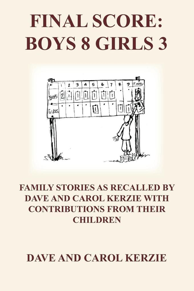 Final Score: Boys 8 Girls 3: Family Stories as Recalled by Dave and Carol Kerzie with Contributions from Their Children als Taschenbuch