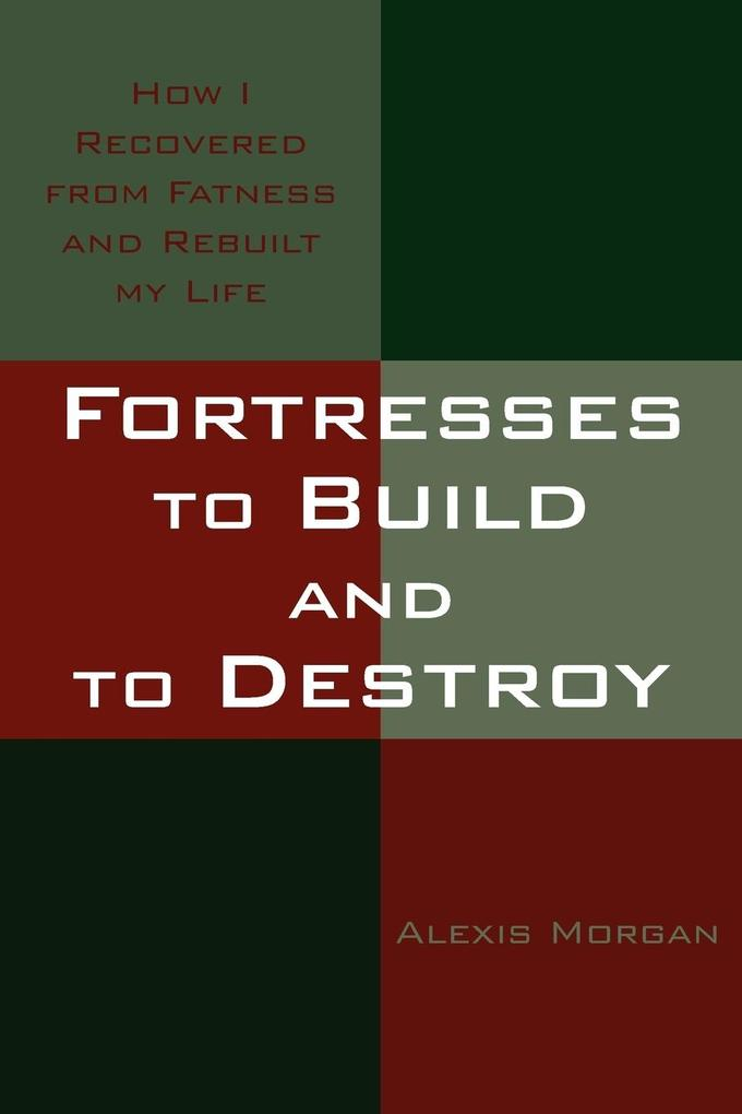 Fortresses to Build and to Destroy: How I Recovered from Fatness and Rebuilt My Life als Taschenbuch