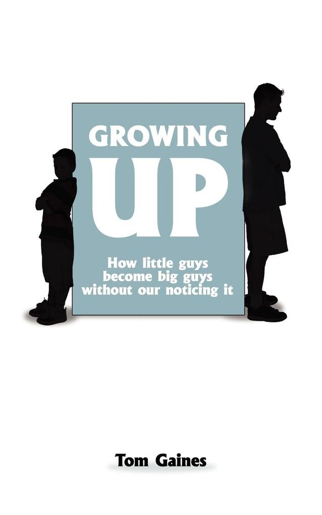 Growing Up: How Little Guys Become Big Guys Without Our Noticing It als Buch