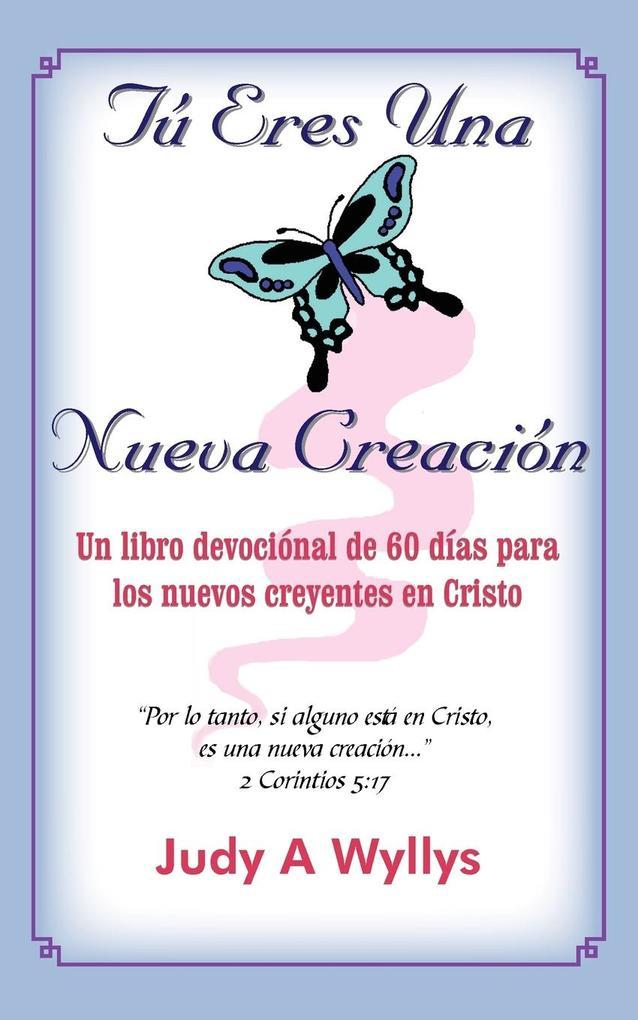 T Eres Una Nueva Creacin: Un Libro Devocinal de 60 Das Para Los Nuevos Creyentes En Cristo als Taschenbuch