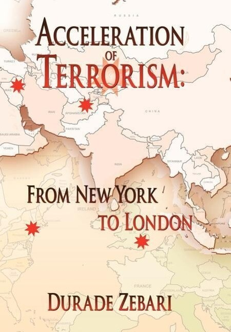 Acceleration of Terrorism: From New York to London als Buch