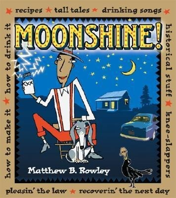 Moonshine!: Recipes * Tall Tales * Drinking Songs * Historical Stuff * Knee-Slappers * How to Make It * How to Drink It * Pleasin' als Taschenbuch