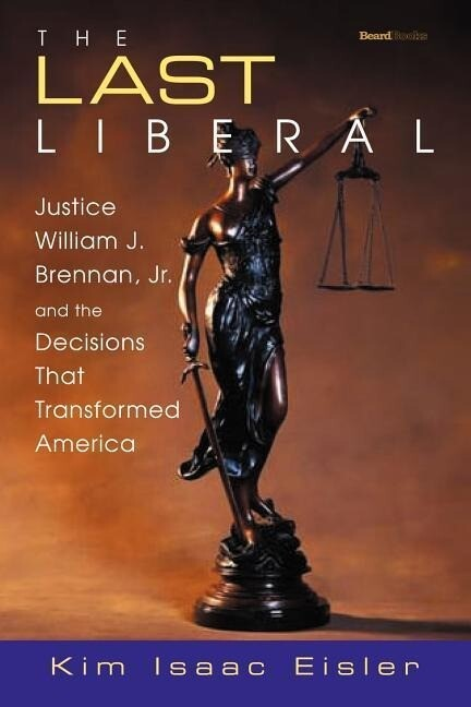 The Last Liberal: Justice William J. Brennan, Jr. and the Decisions That Transformed America als Buch