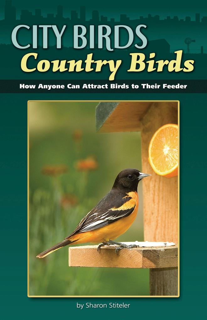 City Birds, Country Birds: How Anyone Can Attract Birds to Their Feeder als Taschenbuch