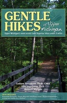 Gentle Hikes of Upper Michigan: Upper Michigan's Most Scenic Lake Superior Hikes Under 3 Miles als Taschenbuch