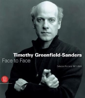 Timothy Greenfield-Sanders: Face to Face: Selected Portraits 1977-2005 als Buch