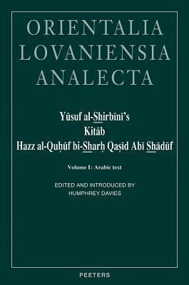 Yusuf Al-Shirbini's Kitab Hazz Al-Quhuf Bi-Sharh Qasid ABI Shaduf ('Brains Confounded by the Ode of Abu Shaduf Expounded'): Volume I: Arabic Text als Buch