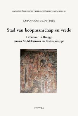 Stad Van Koopmanschap En Vrede: Literatuur in Brugge Tussen Middeleeuwen En Rederijkerstijd als Taschenbuch