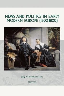 News and Politics in Early Modern Europe (1500-1800) als Buch