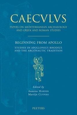 Beginning from Apollo: Studies in Apollonius Rhodius and the Argonautic Tradition als Taschenbuch