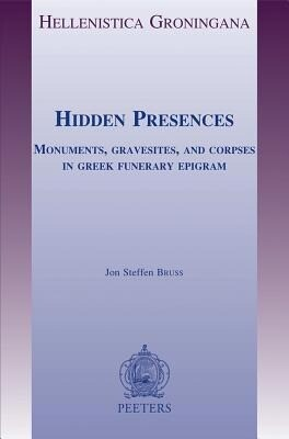 Hidden Presences: Monuments, Gravesites, and Corpses in Greek Funerary Epigram als Taschenbuch