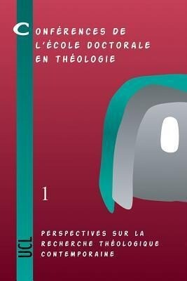 Perspectives Sur La Recherche Theologique Contemporaine: Conferences de L'Ecole Doctorale En Theologie (2002-2004) als Taschenbuch