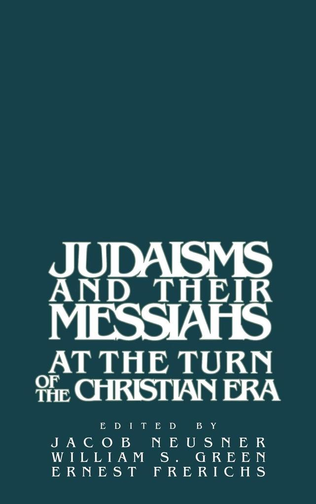 Judaisms and Their Messiahs at the Turn of the Christian Era als Buch