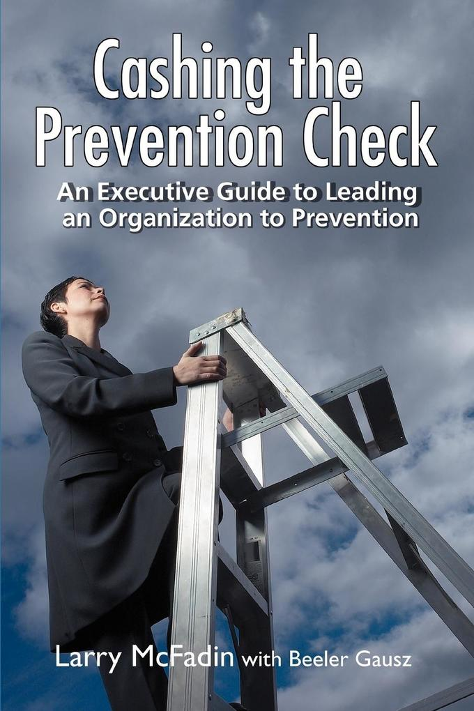 Cashing the Prevention Check: An Executive Guide to Leading an Organization to Prevention als Taschenbuch