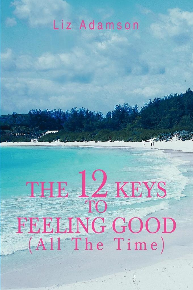 The 12 Keys to Feeling Good (All the Time) als Taschenbuch