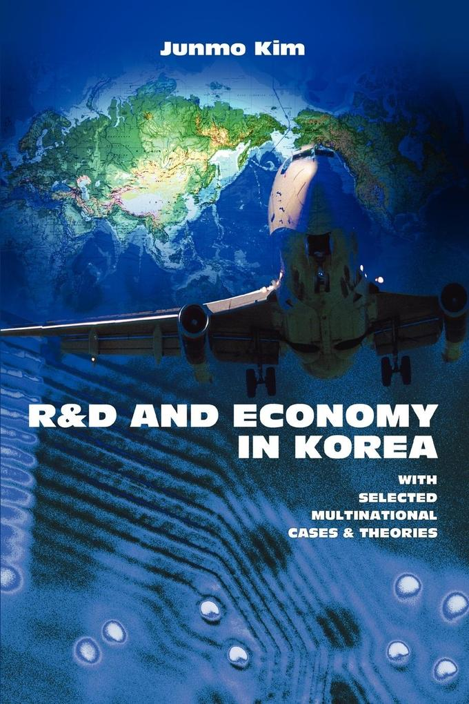R&d and Economy in Korea: With Selected Multinational Cases & Theories als Taschenbuch