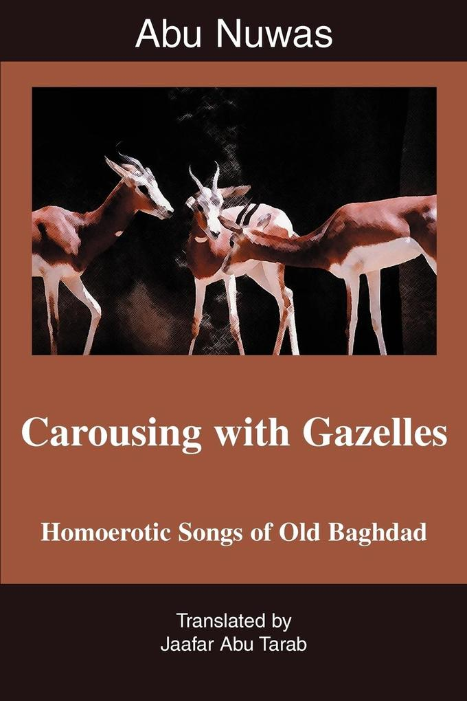 Carousing with Gazelles: Homoerotic Songs of Old Baghdad als Taschenbuch