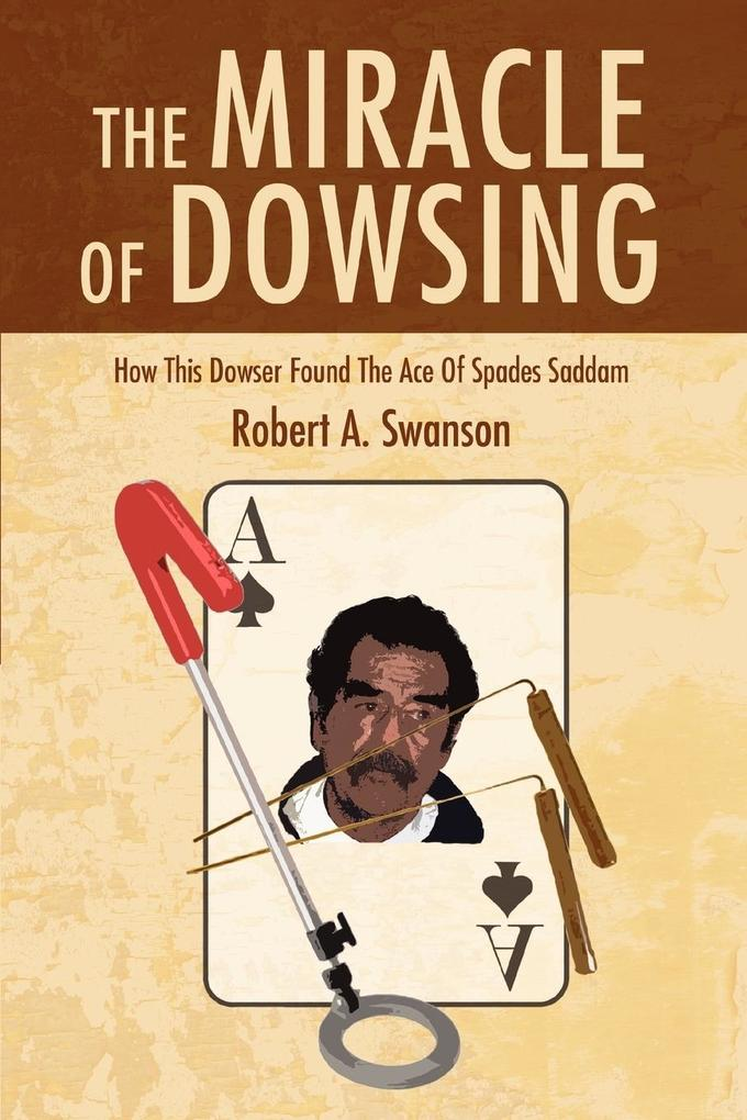 The Miracle of Dowsing: How This Dowser Found the Ace of Spades Saddam als Taschenbuch