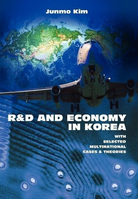 R&d and Economy in Korea: With Selected Multinational Cases & Theories als Buch