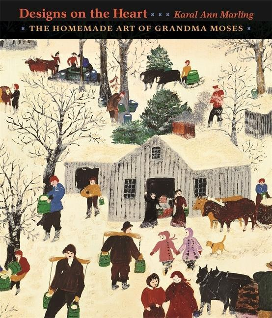 Designs on the Heart: The Homemade Art of Grandma Moses als Buch