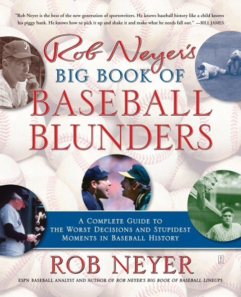 Rob Neyer's Big Book of Baseball Blunders: A Complete Guide to the Worst Decisions and Stupidest Moments in Baseball History als Taschenbuch
