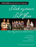 Teaching Hamlet and Henry IV, Part 1: Shakespeare Set Free