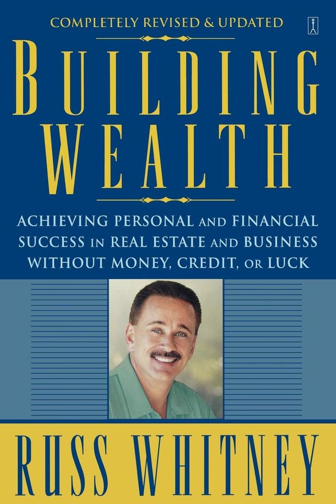 Building Wealth: Achieving Personal and Financial Success in Real Estate and Business Without Money, Credit, or Luck als Taschenbuch