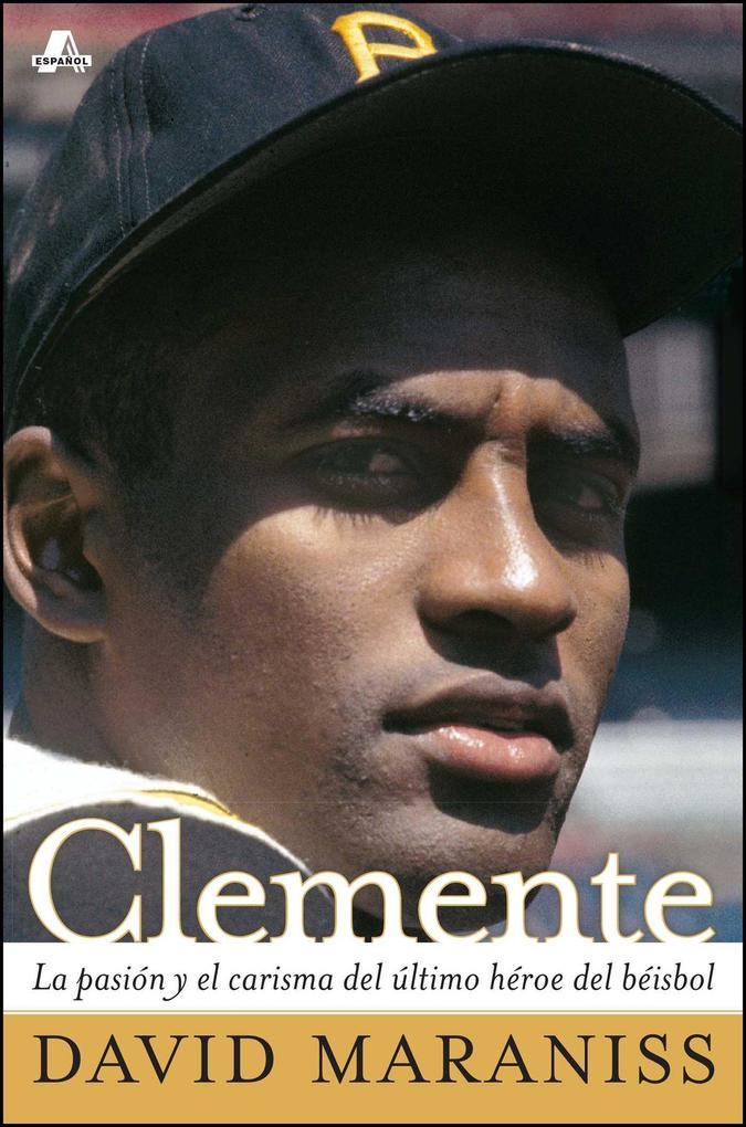 Clemente: La Pasin y El Carisma del Ltimo H'Roe del B'Isbol (the Passion and Grace of Baseball's Last Hero) als Taschenbuch