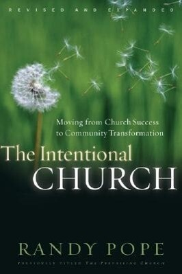The Intentional Church: Moving from Church Success to Community Transformation als Taschenbuch