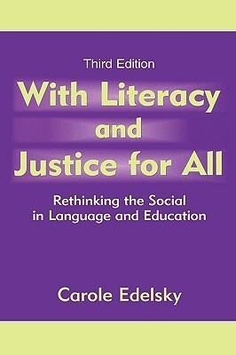 With Literacy and Justice for All: Rethinking the Social in Language and Education als Buch