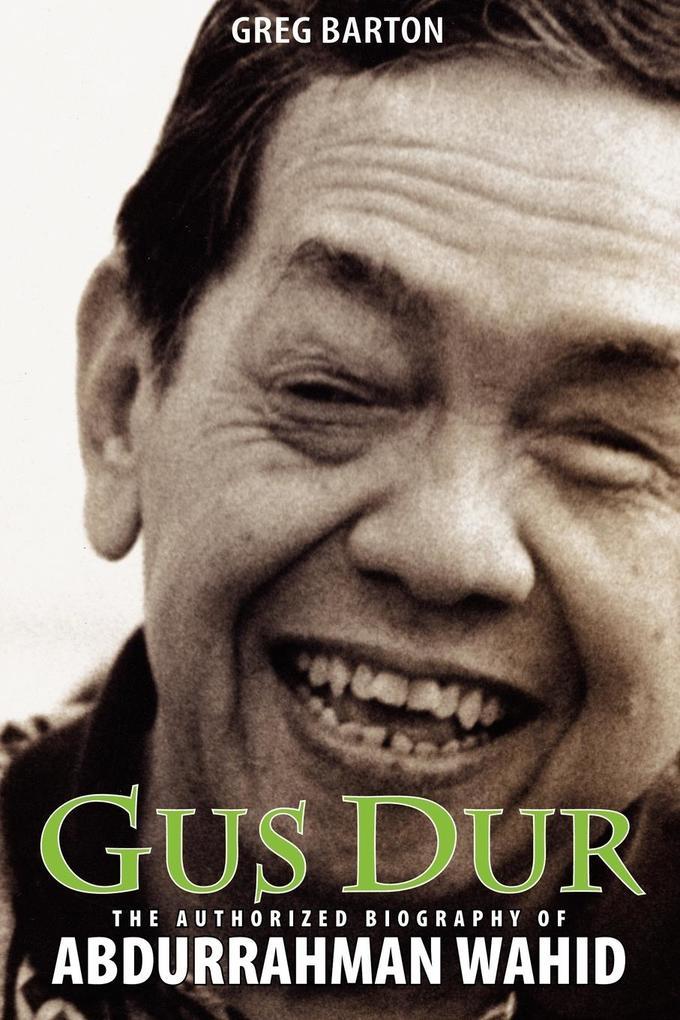 Gus Dur: The Authorized Biography of Abdurrahman Wahid als Taschenbuch