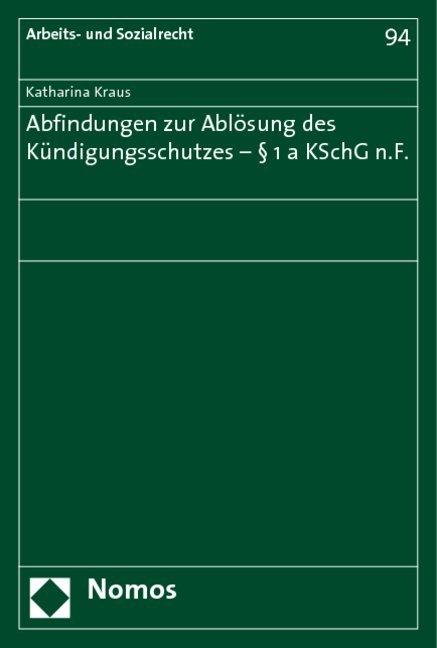 Abfindungen zur Ablösung des Kündigungsschutzes - § 1a KSchG n.F. als Buch