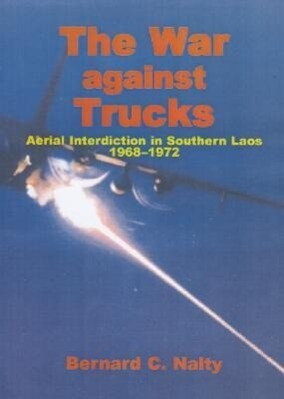 The War Against Trucks: Aerial Interdiction in Southern Laos, 1968-1972 als Taschenbuch