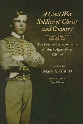 A Civil War Soldier of Christ and Country: The Selected Correspondence of John Rodgers Meigs, 1859-64 als Buch